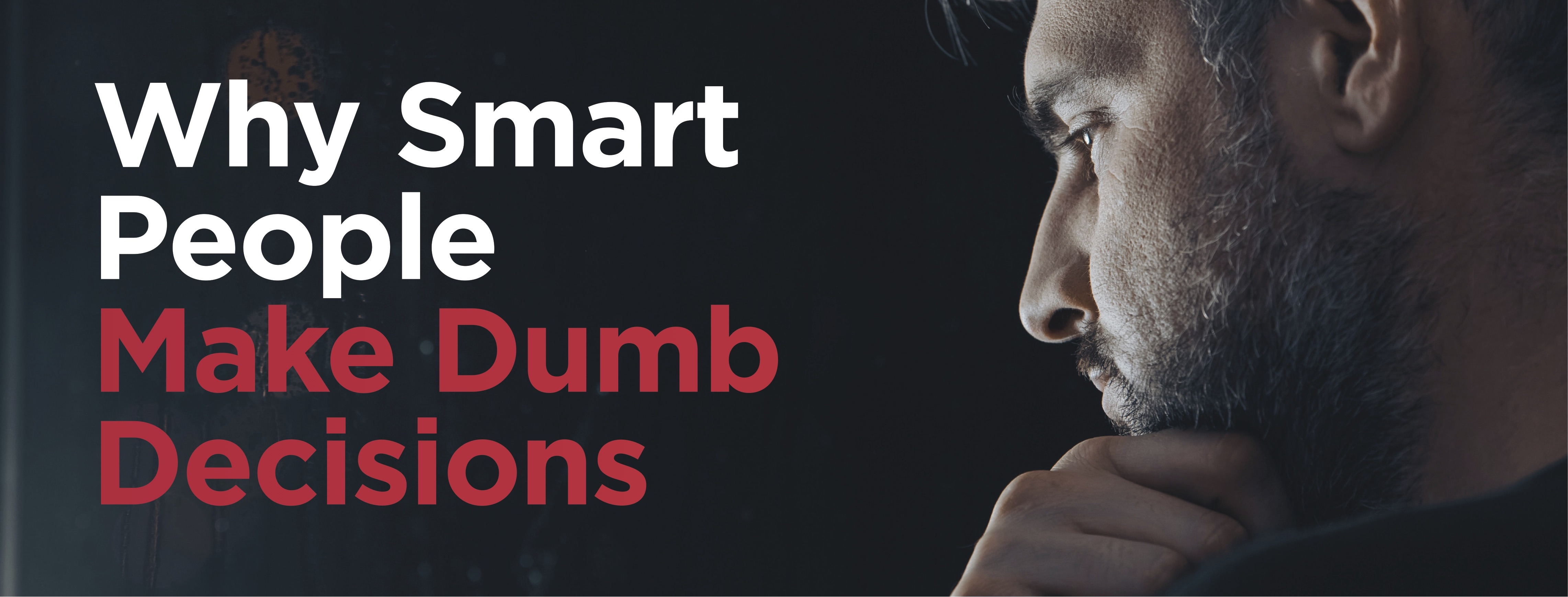 Why Smart People Make Dumb Decisions