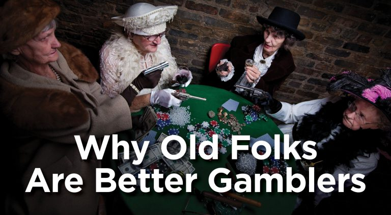 Why Old Folks Are Better Gamblers