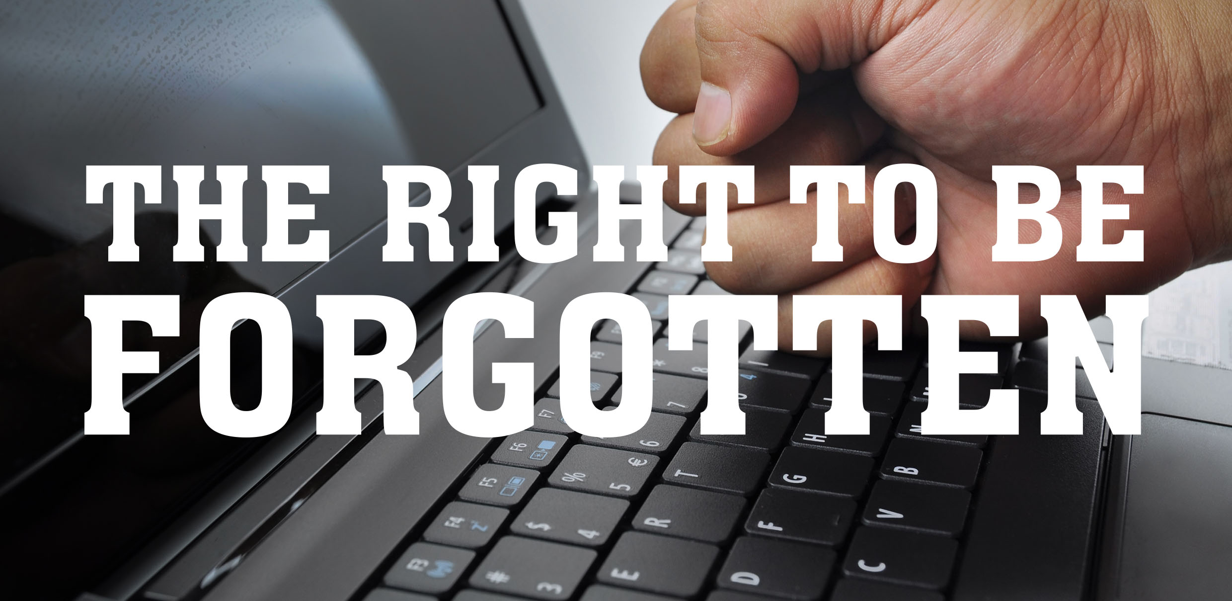 The Right To Be Forgotten