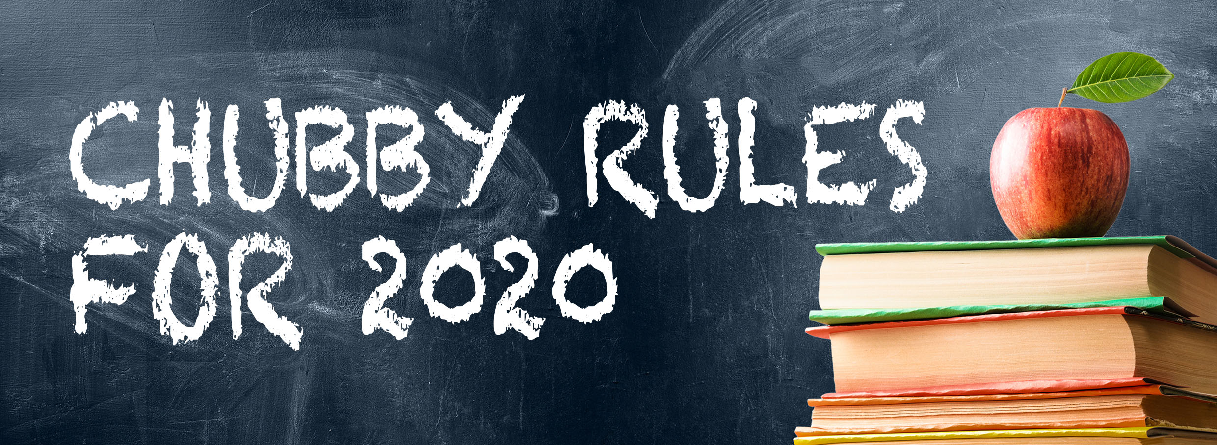 Chubby Rules for 2020