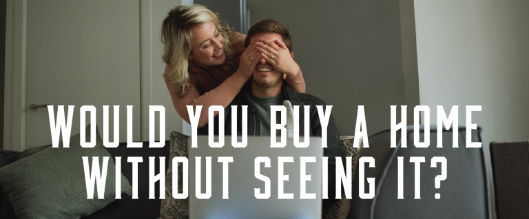 Would You Buy A Home Without Seeing It?