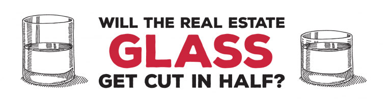 Read more about the article Will The Real Estate Glass Get Cut In Half?