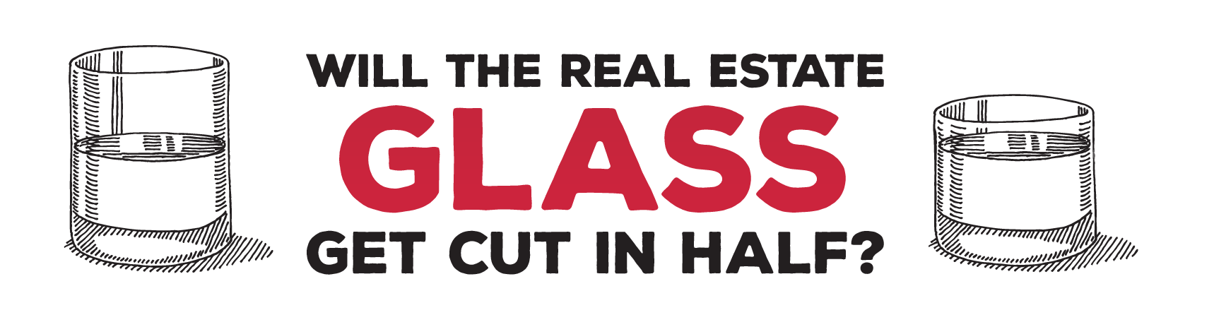 You are currently viewing Will The Real Estate Glass Get Cut In Half?