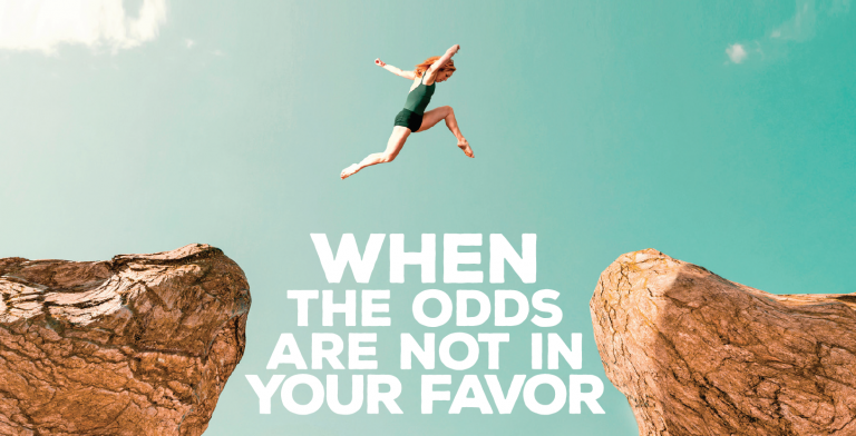 Read more about the article When The Odds Are Not In Your Favor